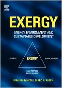 EXERGY: Energy, Environment and Sustainable Development written by Marc A. Rosen