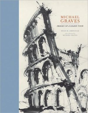 Michael Graves : Images of a Grand Tour book written by Brian M. Ambroziak, Michael Graves