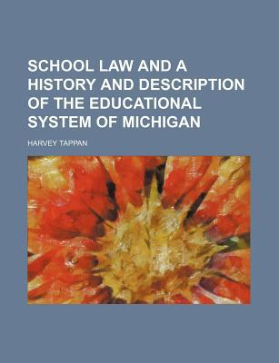School Law and a History and Description of the Educational System of Michigan written by Harvey Tappan