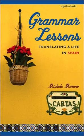 Grammar Lessons: Translating a Life in Spain book written by Michele Morano