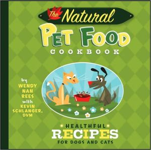 The Natural Pet Food Cookbook: Healthful Recipes for Dogs and Cats book written by Kevin Schlanger