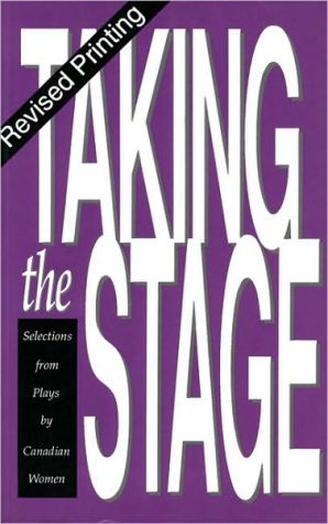Taking the Stage: Selections from Plays by Canadian Women book written by Cynthia Zimmerman