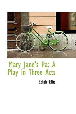 Mary Jane's Pa: A Play in Three Acts written by Ellis, Edith
