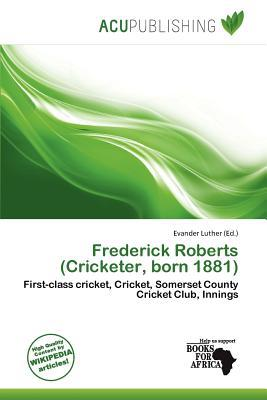 Frederick Roberts (Cricketer, Born 1881) written by Evander Luther