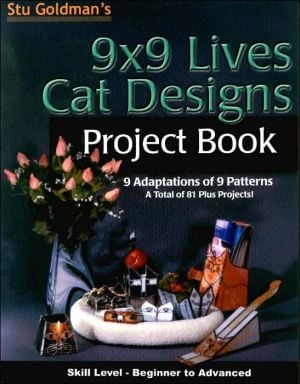 9x9 Lives Cat Designs Project Book: 9 Adaptations of 9 Patterns, a Total of 81 Plus Projects book written by Stu Goldman