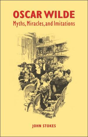 Oscar Wilde: Myths, Miracles and Imitations book written by John Stokes