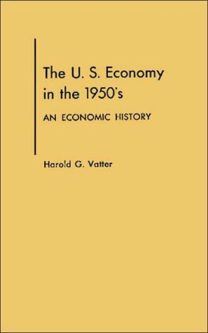 U. S. Economy In The 1950s book written by Harold G. Vatter