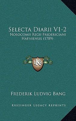 Selecta Diarii V1-2: Nosocomii Regii Fridericiani Hafniensis (1789) written by Bang, Frederik Ludvig