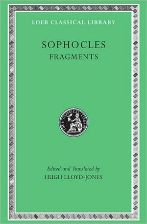 Volume III, Fragments (Loeb Classical Library), Vol. 3 book written by Sophocles
