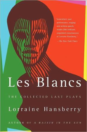 Les Blancs: The Collected Last Plays book written by Lorraine Hansberry