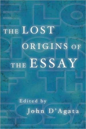 The Lost Origins of the Essay book written by John D'Agata