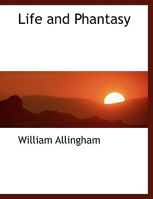 Life and Phantasy book written by Allingham, William