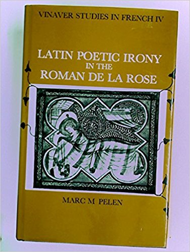 Latin Poetic Irony in the Roman de la Rose (Vinaver Studies in French Series) book written by Marc M. Pelen