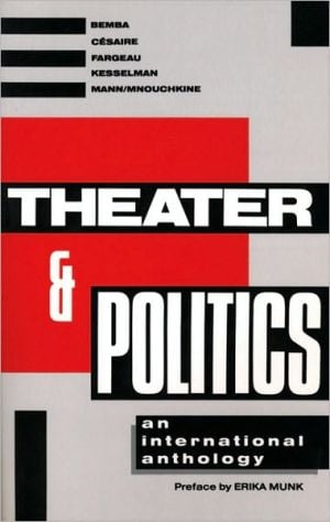 Theater and Politics: An International Anthology written by Erika Munk