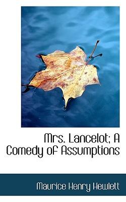 Mrs. Lancelot; A Comedy of Assumptions written by Hewlett