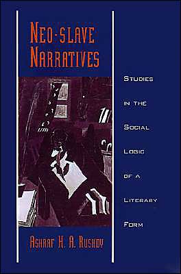 Neo-Slave Narratives: Studies in the Social Logic of a Literary Form book written by Ashraf H. A. Rushdy