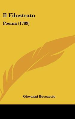 Il Filostrato: Poema (1789) written by Boccaccio, Giovanni