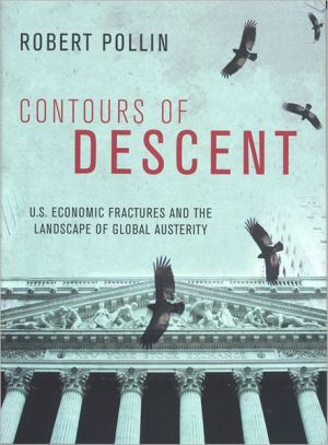 Contours of Descent: U.S. Economic Fractures and the Landscape of Global Austerity book written by Robert Pollin