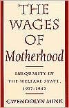 The Wages of Motherhood: Inequality in the Welfare State, 1917-1942 book written by Gwendolyn Mink