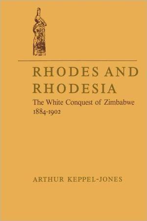 Rhodes And Rhodesia book written by Arthur Keppel-Jones