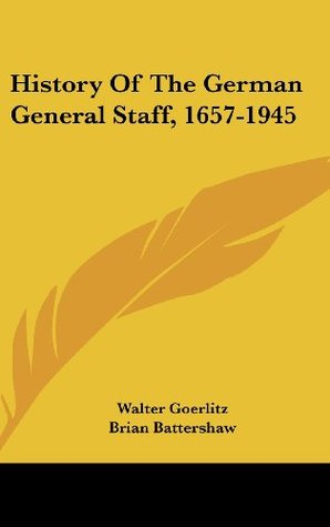 History Of The German General Staff, 1657-1945 written by Walter Goerlitz