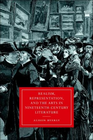 Realism, Representation, and the Arts in Nineteenth-Century Literature book written by Alison Byerly