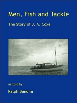 Men, Fish and Tackle: The Story of J. A. Coxe book written by Ralph Bandini