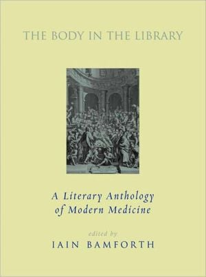 The Body in the Library: A Literary History of Modern Medicine book written by Iain Bamforth