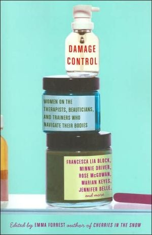 Damage Control: Women on the Therapists, Beauticians, and Trainers Who Navigate Their Bodies book written by Emma Forrest