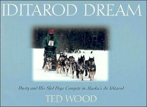 Iditarod Dream: Dusty and His Sled Dogs Compete in Alaska's Jr. Iditarod book written by Ted Wood