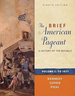 The Brief American Pageant: A History of the Republic: To 1877 book written by David M. Kennedy