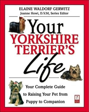 Your Yorkshire Terrier's Life: Your Complete Guide to Raising Your Pet from Puppy to Companion book written by Elaine Waldorf Gewirtz