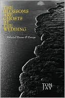 The Blossoms Are Ghosts at the Wedding book written by Tom Jay