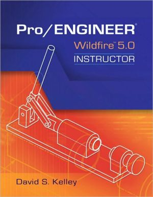 Pro Engineer-Wildfire Instructor book written by David Kelley