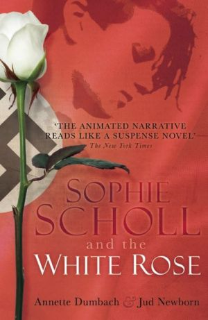 Sophie Scholl and the White Rose written by Annette Dumbach