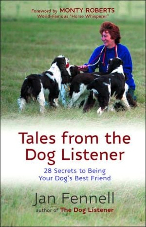 Tales From the Dog Listener: 28 Secrets to Being Your Dog's Best Friend book written by Jan Fennell
