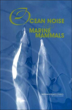 Ocean Noise and Marine Mammals book written by Committee on Potential Impacts of Ambient Noise in the Ocean on Marine Mammals