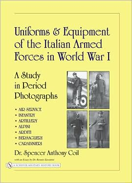 Uniforms and Equipment of the Italian Armed Forces in World War I: A Study in Period Photographs book written by Spencer A. Coil