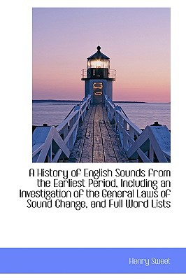 A History of English Sounds from the Earliest Period, Including an Investigation of the Gene... written by Henry Sweet