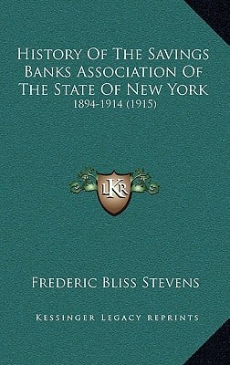 History of the Savings Banks Association of the State of New York: 1894-1914 (1915) written by Stevens, Frederic Bliss