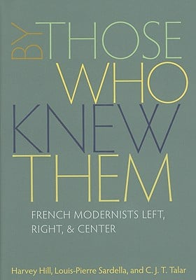 By Those Who Knew Them: French Modernists Left, Right, and Center book written by Harvey Hill