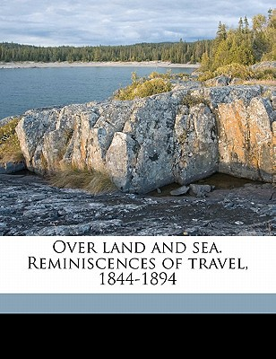 Over Land and Sea. Reminiscences of Travel, 1844-1894 book written by O'Brien, P. B.