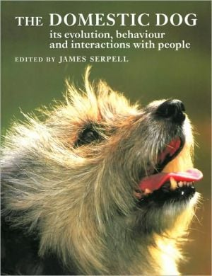 The Domestic Dog: Its Evolution, Behaviour, and Interactions with People book written by James Serpell