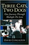 Three Cats, Two Dogs: One Journey Through Multiple Pet Loss book written by David Congalton