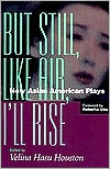 But Still, like Air, I'll Rise: New Asian American Plays written by Velina H. Houston