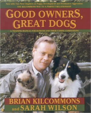 Good Owners, Great Dogs written by Brian Kilcommons