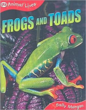 Frogs and Toads: Animal Lives Series book written by Sally Morgan