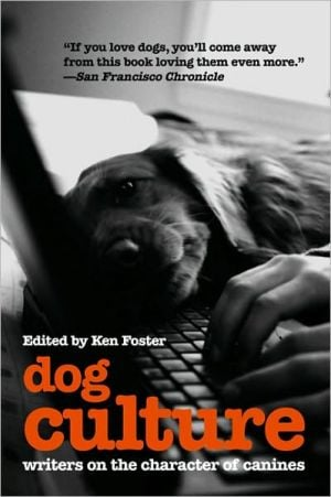 Dog Culture: Writers on the Character of Canines book written by Ken Foster