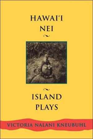 Hawaii Nei: Island Plays book written by Kneubuhl, Victoria Nalani Kneubuhl, Victoria Nalani