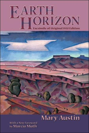 Earth Horizon: Facsimile of Original 1932 Edition book written by Mary Hunter Austin
